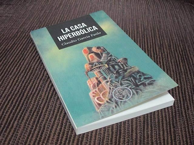 Libro LA CASA HIPERBÓLICA, por Claudio García Fanlo.